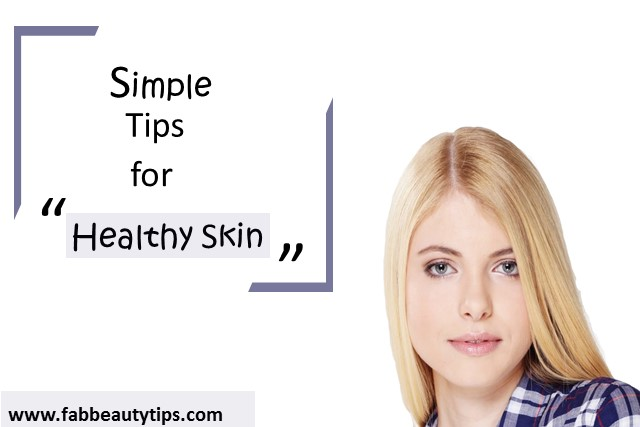 10 simple tips to get healthy skin
