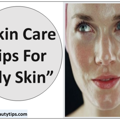 Top 8 oily skin care tips for glowing and healthy face