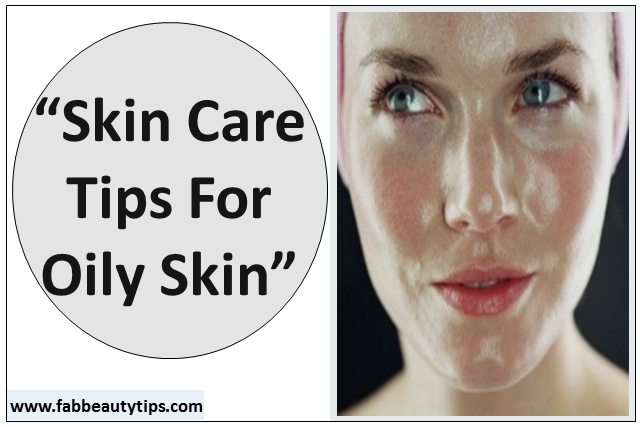 top oily skin care tips, oily skin care, oily skin care tips, skin care tips for oily skin