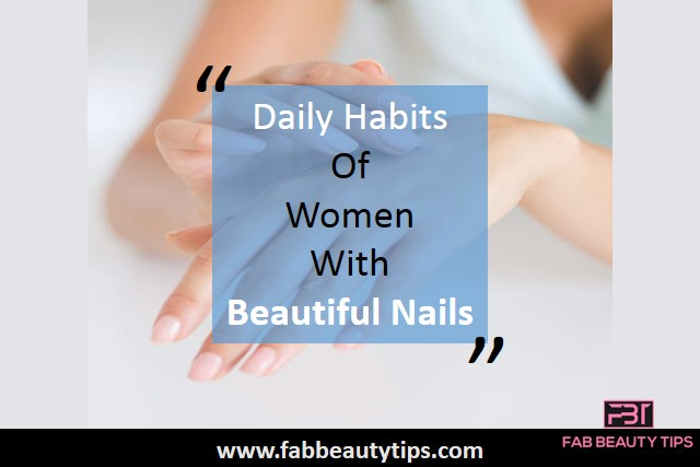 15 Daily Habits Of Women with Beautiful Nails
