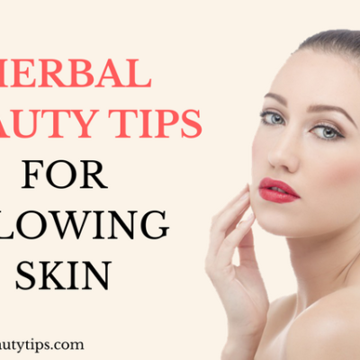 15 Herbal Beauty Tips For Glowing Skin