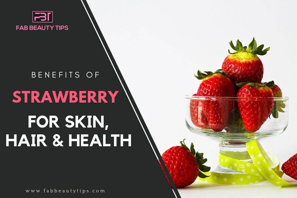 Benefits of strawberry for hair, Benefits of strawberry for health, Benefits of strawberry for skin, Strawberry benefits