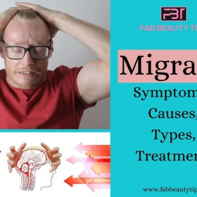 Migraine: Symptoms, Causes, Types and Treatment